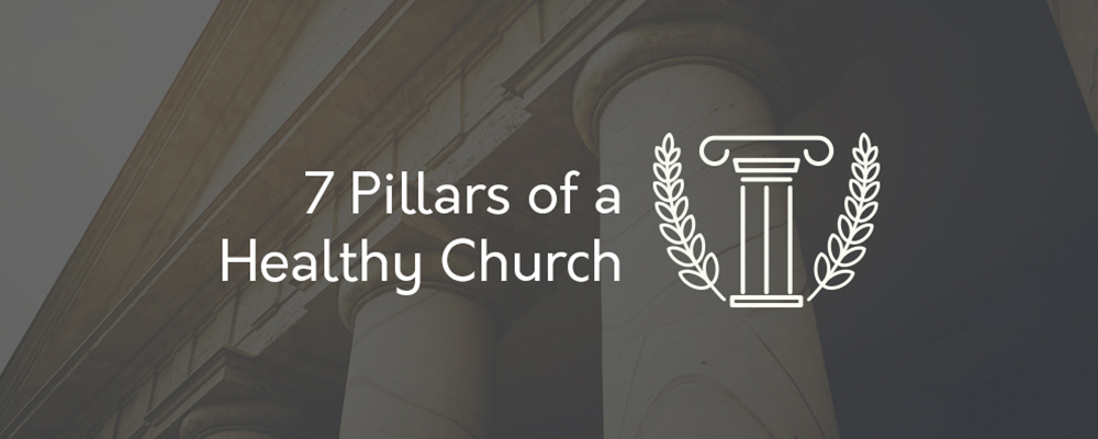 Seven Pillars of a Healthy Church